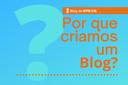 Por que criamos um blog?
