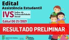 Divulgado resultado preliminar do Edital DG 21/2021 - Solicitação de Análise do IVS