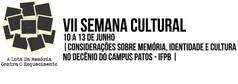 """VII Semana Cultural do IFPB campus Patos, de 10 a 13 de junho de 2019, com o Tema: """"A luta da memória contra o esquecimento""""."""