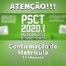 Confirmação de Matrícula, a Relação de Indeferidos e Lista de Espera dentre os candidatos que realizaram prématrícula, conforme a 1ª Chamada do PSCT.