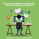 O Projeto Ecos da Quarentena seleciona textos literários produzidos por servidores e discentes sobre temática do isolamento social