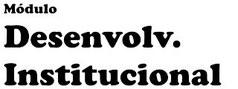 O módulo Desenvolvimento Institucional tem o seu foco voltado para o planejamento da Reitoria e campi do IFPB.